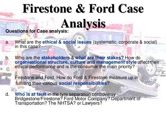 ethical issues in ford firestone case The firestone and ford tire controversy was a  this created problems though  ford and firestone worked to settle cases out of court to avoid punitive.