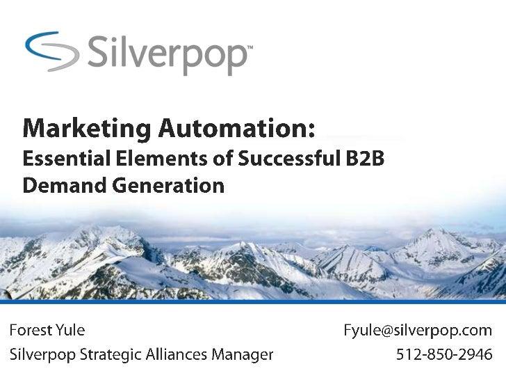 Marketing Automation: Essential Elements of Successful B2B Demand Generation<br />Forest Yule<br />Silverpop Strategic All...