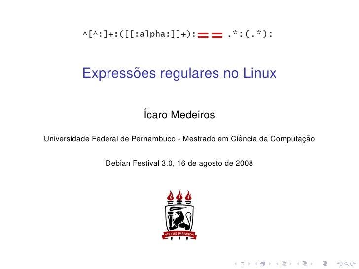 ˜          Expressoes regulares no Linux                           ´caro Medeiros                          I              ...