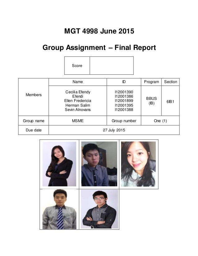 MGT 4998 June 2015 Group Assignment – Final Report Score Members Name ID Program Section Cecilia Efendy Efendi Ellen Frede...