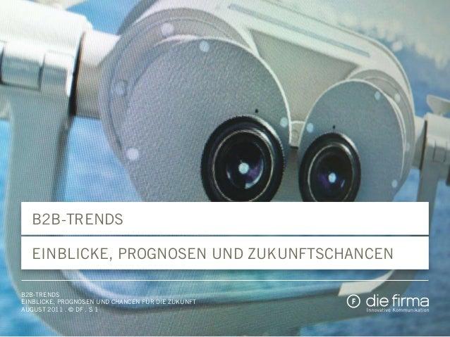B2B-Trends Einblicke, Prognosen und Zukunftschancen B2B-Trends Einblicke, Prognosen und Chancen für die Zukunft August 201...
