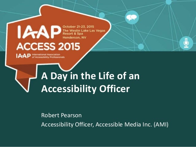 A Day in the Life of an Accessibility Officer Robert Pearson Accessibility Officer, Accessible Media Inc. (AMI)