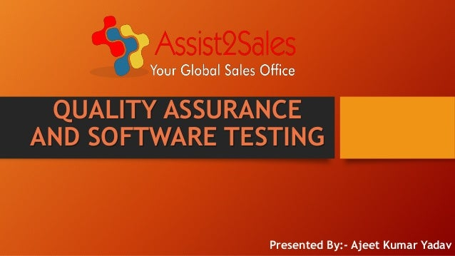 QUALITY ASSURANCE AND SOFTWARE TESTING Presented By:- Ajeet Kumar Yadav
