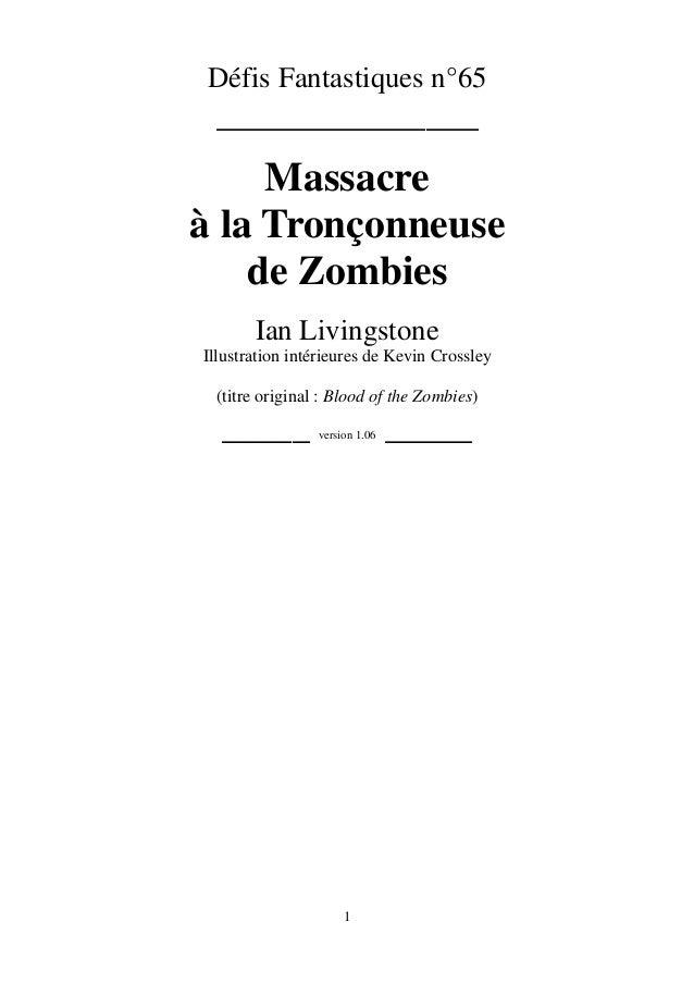1 Défis Fantastiques n°65 _______________ Massacre à la Tronçonneuse de Zombies Ian Livingstone Illustration intérieures d...