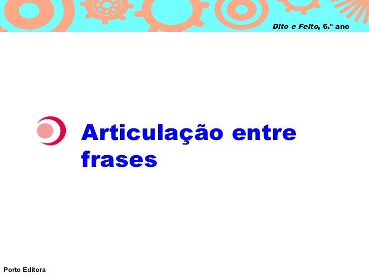 Dito e Feito, 6.º ano                Articulação entre                frasesPorto Editora