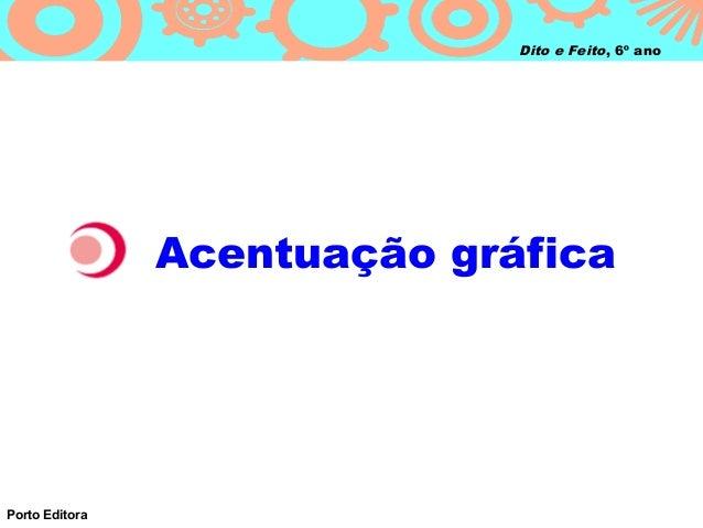 Dito e Feito, 6º ano  Acentuação gráfica  Porto Editora