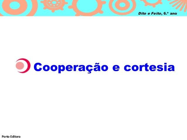 Dito e Feito, 6.º ano                Cooperação e cortesiaPorto Editora