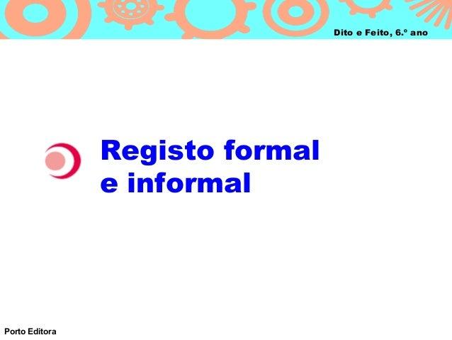 Dito e Feito, 6.º ano                Registo formal                e informalPorto Editora