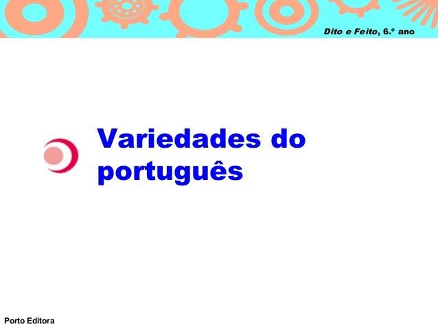 Dito e Feito, 6.º ano                Variedades do                portuguêsPorto Editora