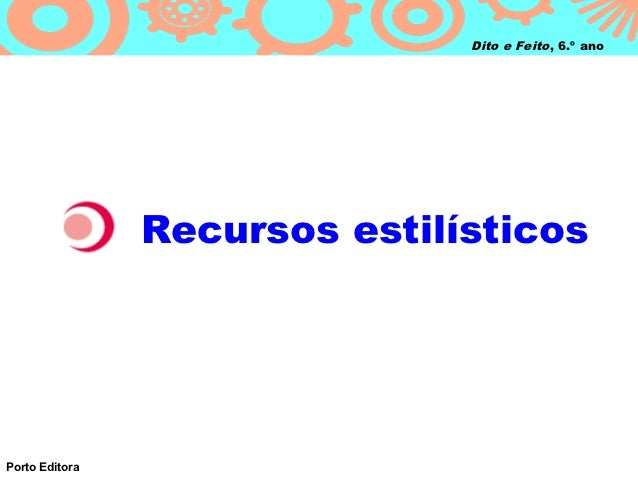 Dito e Feito, 6.º ano                Recursos estilísticosPorto Editora