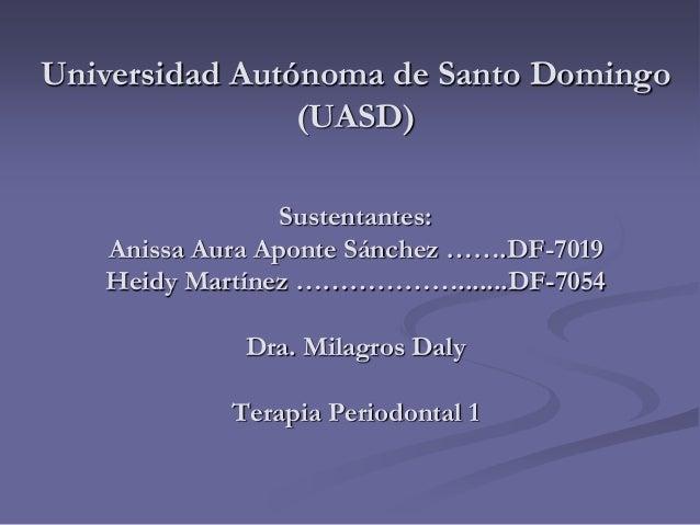 Universidad Autónoma de Santo Domingo (UASD) Sustentantes: Anissa Aura Aponte Sánchez …….DF-7019 Heidy Martínez ……………….......