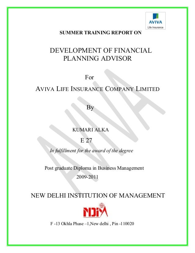 SUMMER TRAINING REPORT ON DEVELOPMENT OF FINANCIAL PLANNING ADVISOR For AVIVA LIFE INSURANCE COMPANY LIMITED By KUMARI ALK...