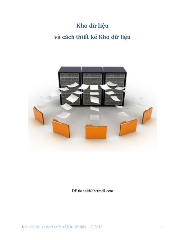 Kho dữ liệu và cách thiết kế Kho dữ liệu – 02.2013 1 Kho dữ liệu và cách thiết kế Kho dữ liệu DF.thangld@hotmail.com