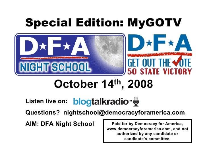 Special Edition: MyGOTV               October       14 th,    2008 Listen live on: Questions? nightschool@democracyforamer...