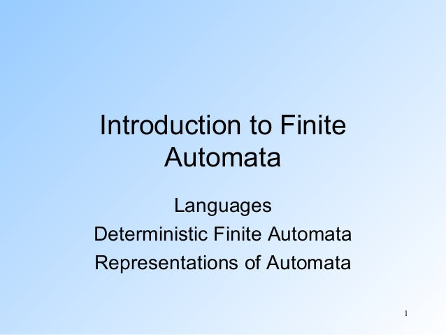 Introduction to Finite Automata Languages Deterministic Finite Automata Representations of Automata 1
