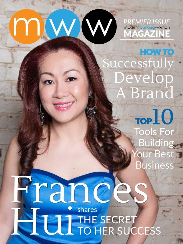MAGAZINE PREMIER ISSUE Frances HuiTHE SECRET TO HER SUCCESS shares HOW TO Successfully Develop A Brand TOP10 Tools For Bui...