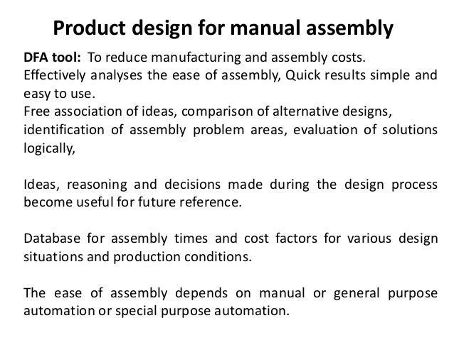 Product design for manual assembly DFA tool: To reduce manufacturing and assembly costs. Effectively analyses the ease of ...