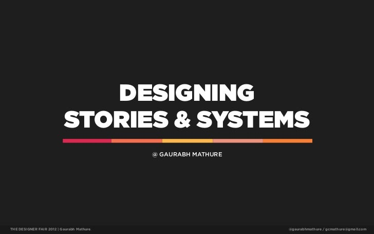 DESIGNING                           STORIES & SYSTEMS                                            @ GAURABH MATHURETHE DESI...