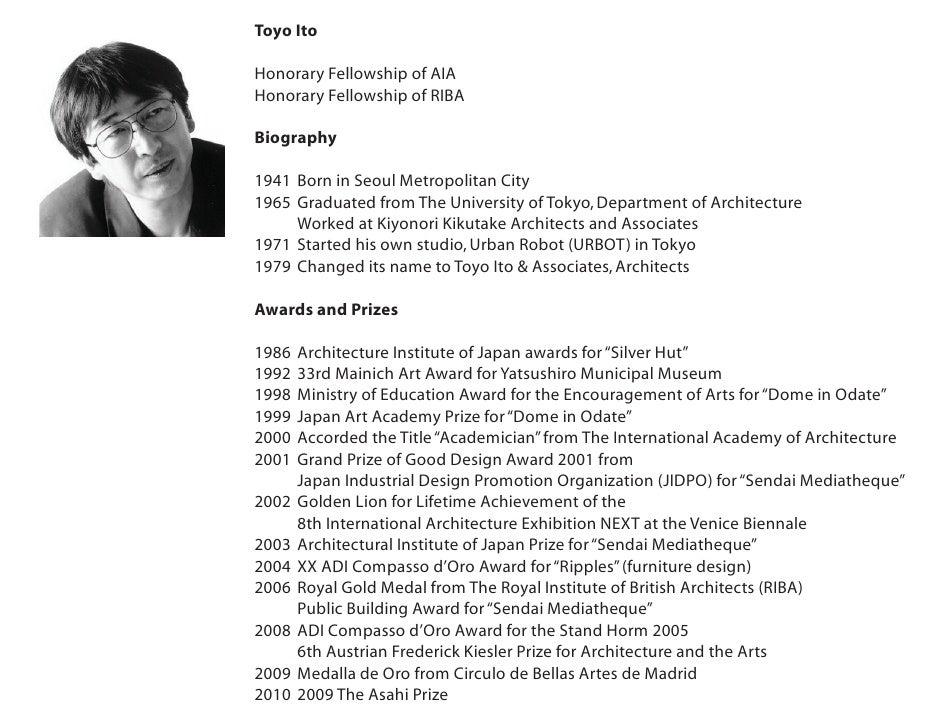 Toyo Ito  Honorary Fellowship of AIA Honorary Fellowship of RIBA  Biography  1941 Born in Seoul Metropolitan City 1965 Gra...