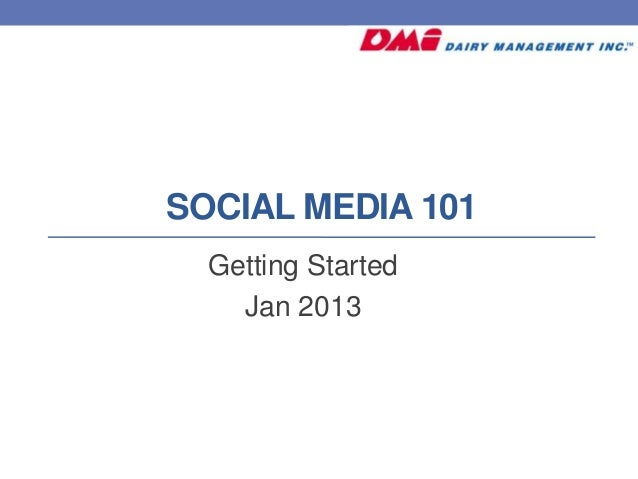 SOCIAL MEDIA 101  Getting Started    Jan 2013