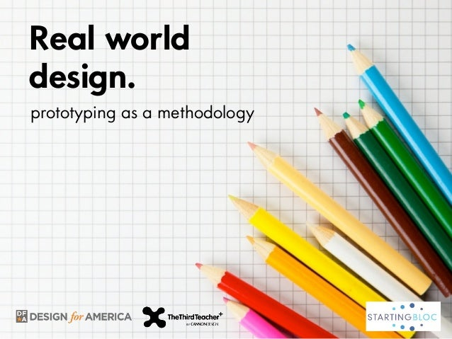 Real worlddesign.prototyping as a methodology