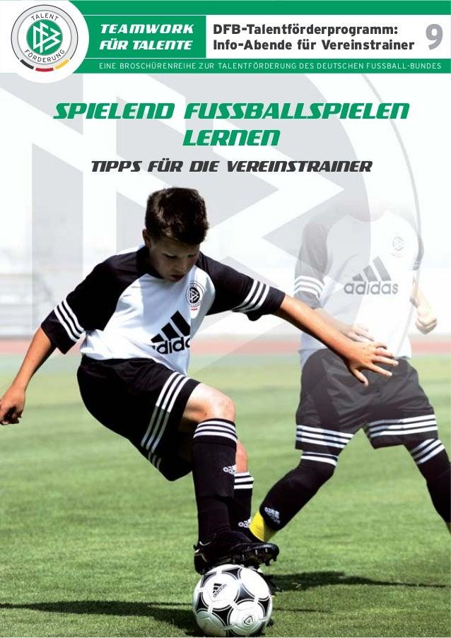 TEAMWORK FÜR TALENTE  DFB-Talentförderprogramm: Info-Abende für Vereinstrainer  9  EINE BROSCHÜRENREIHE ZUR TALENTFÖRDERUN...