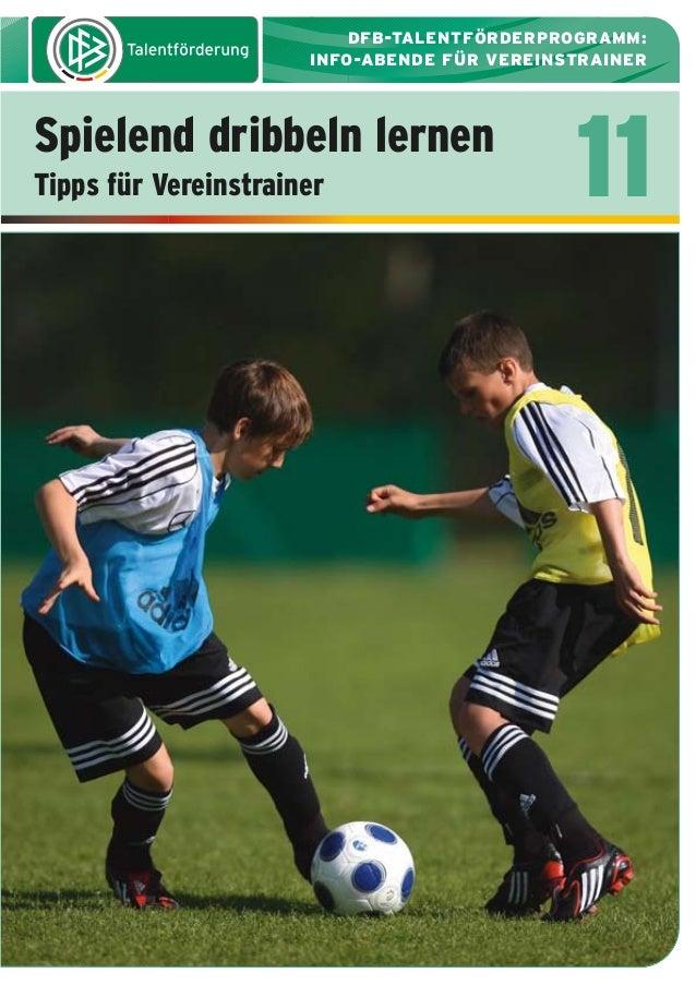 DFB-TALENTFÖRDERPROGRAMM: INFO-ABENDE FÜR VEREINSTRAINER  Spielend dribbeln lernen Tipps für Vereinstrainer  11
