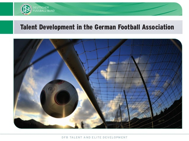 Talent Development in the German Football Association DFB TALENT AND ELITE DEVELOPMENT