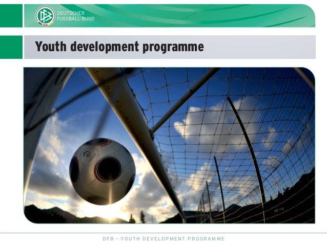 Youth development programme  D F B - YO U T H D E V E L O P M E N T P R O G R A M M E