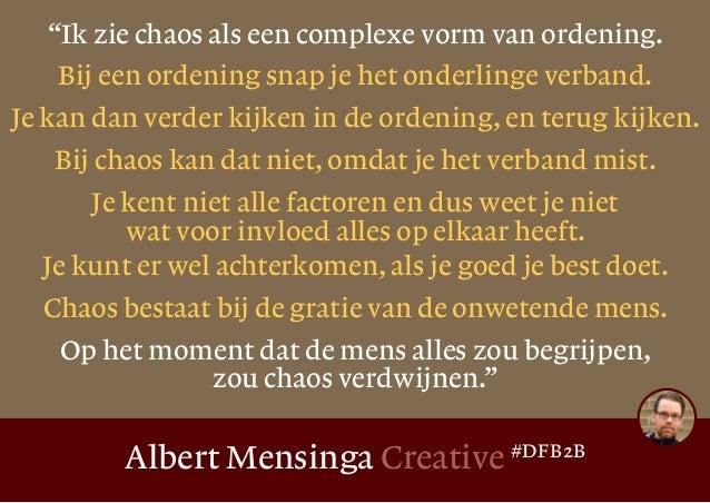 """Albert Mensinga Creative #DFB2B """"Ik zie chaos als een complexe vorm van ordening. Bij een ordening snap je het onderlinge ..."""