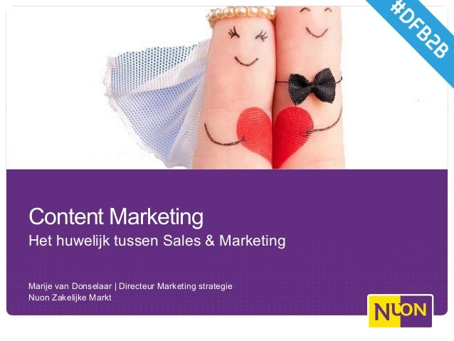 Content Marketing Het huwelijk tussen Sales & Marketing Marije van Donselaar   Directeur Marketing strategie Nuon Zakeli...