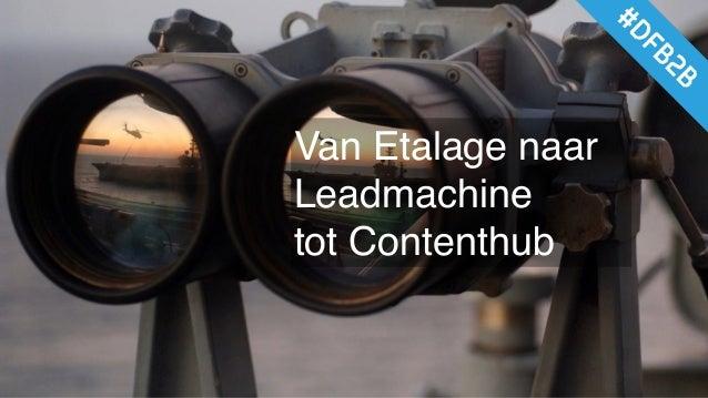 Van Etalage naar Leadmachine tot Contenthub