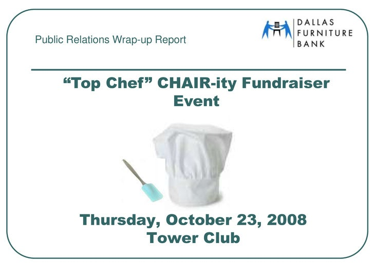 """Public Relations Wrap-up Report<br />""""Top Chef"""" CHAIR-ity Fundraiser Event<br />Thursday, October 23, 2008Tower Club<br />"""
