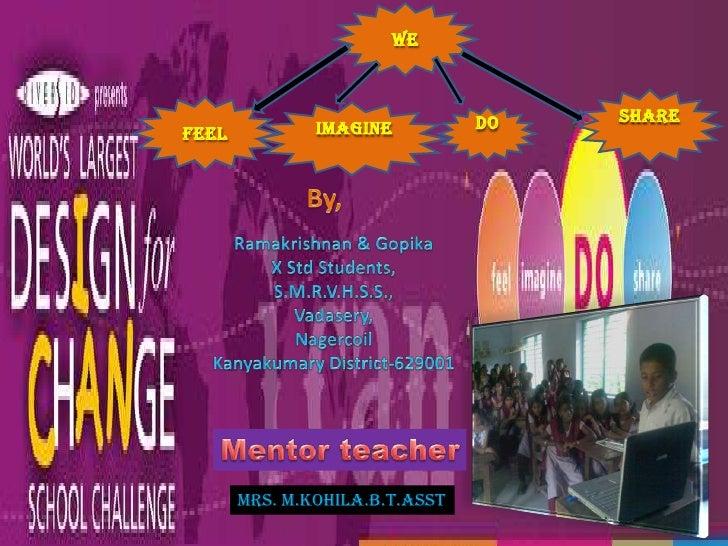 We<br />Share<br />Feel<br /> Imagine<br />Do<br />Mentor teacher<br />Mrs. M.Kohila.B.T.Asst<br />