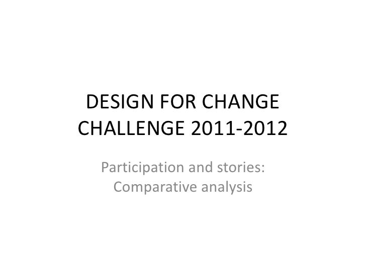 DESIGN FOR CHANGECHALLENGE 2011-2012  Participation and stories:    Comparative analysis