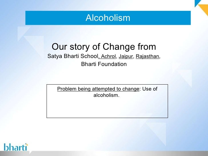 Alcoholism Our story of Change from Satya Bharti School , Achrol ,  Jaipur ,  Rajasthan , Bharti Foundation Problem being ...
