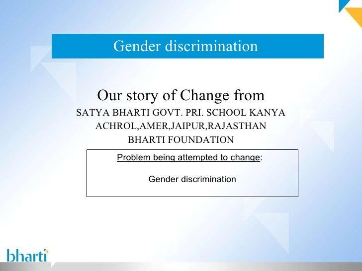 Gender discrimination  Our story of Change from SATYA BHARTI GOVT. PRI. SCHOOL KANYA ACHROL,AMER,JAIPUR,RAJASTHAN BHARTI F...