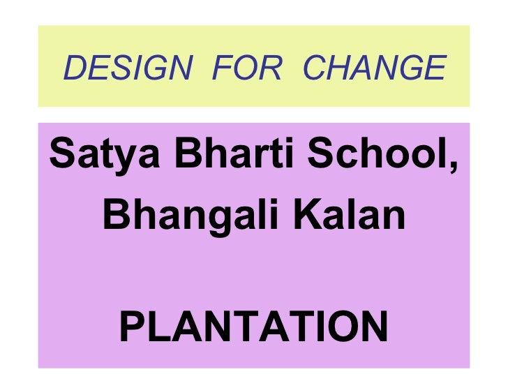DESIGN FOR CHANGESatya Bharti School,  Bhangali Kalan   PLANTATION