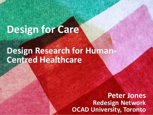 Design for Care Design Research for HumanCentred Healthcare  Peter Jones  Copyright © 2013, Peter Jones  Redesign Network ...