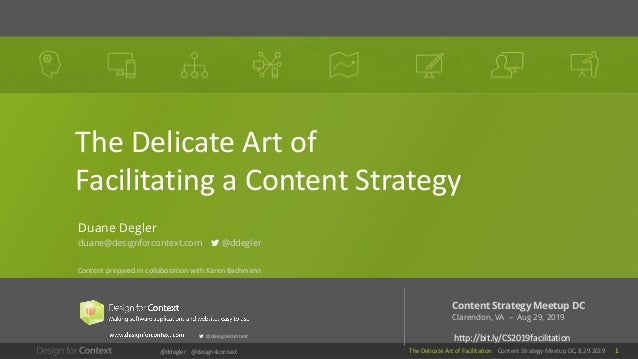 1The Delicate Art of Facilitation Content Strategy Meetup DC, 8.29.2019@ddegler @design4context The Delicate Art of Facili...