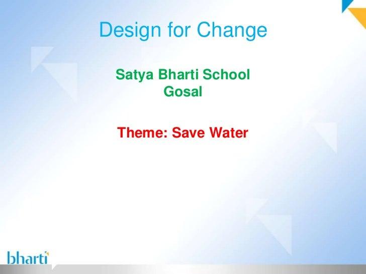 Design for Change Satya Bharti School        Gosal Theme: Save Water