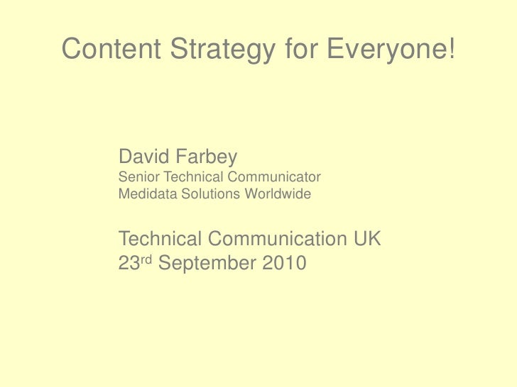 Content Strategy for Everyone!<br />David Farbey<br />Senior Technical Communicator<br />Medidata Solutions Worldwide<br /...