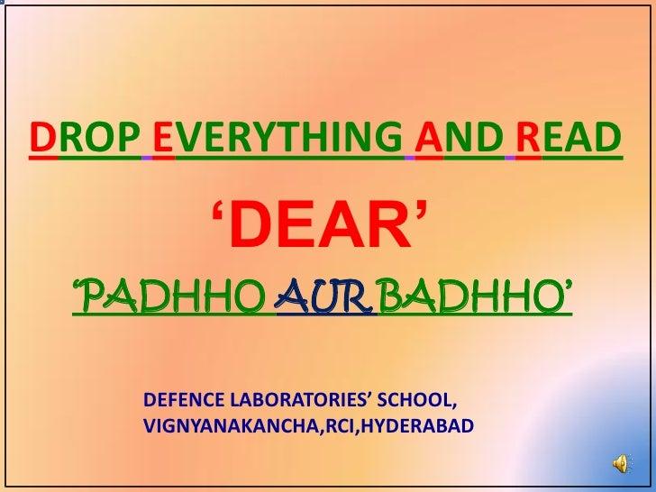 DROP EVERYTHING AND READ         'DEAR' 'PADHHO AUR BADHHO'    DEFENCE LABORATORIES' SCHOOL,    VIGNYANAKANCHA,RCI,HYDERABAD