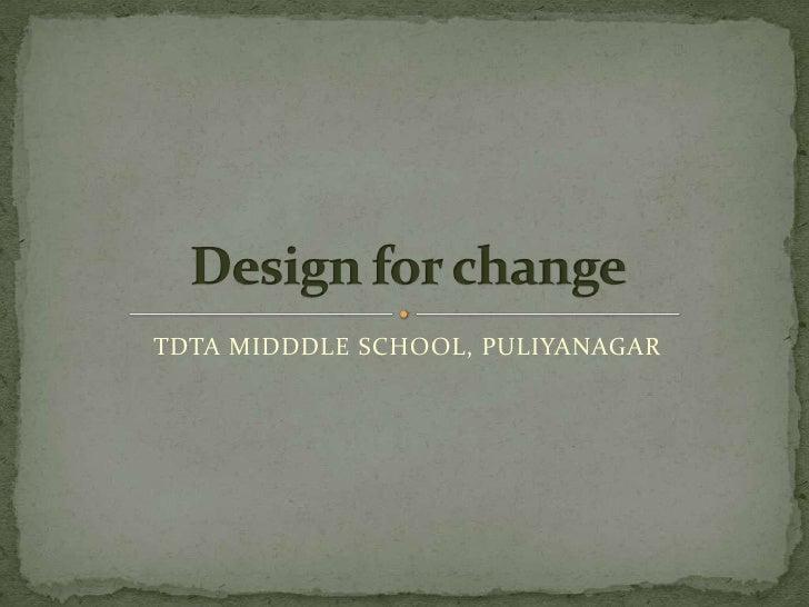 TDTA MIDDDLE SCHOOL, PULIYANAGAR<br />Design for change<br />