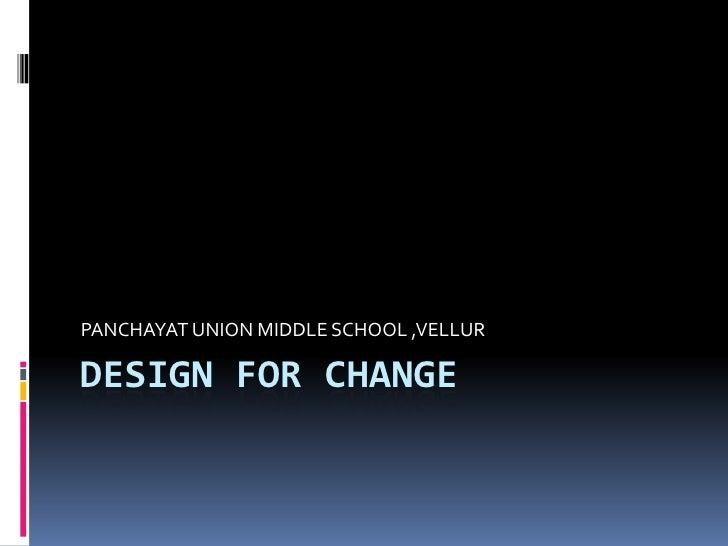 Design for change<br />PANCHAYAT UNION MIDDLE SCHOOL ,VELLUR<br />
