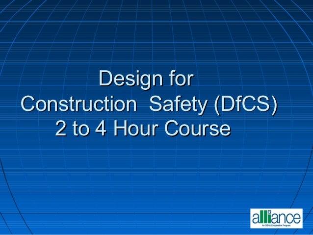 Design forDesign for Construction Safety (DfCS)Construction Safety (DfCS) 2 to 4 Hour Course2 to 4 Hour Course