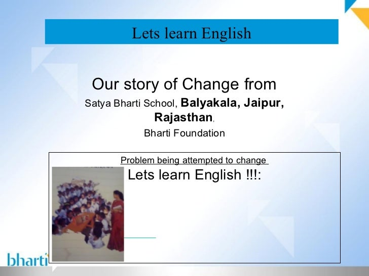 Lets learn English Our story of Change fromSatya Bharti School, Balyakala, Jaipur,             Rajasthan,           Bharti...