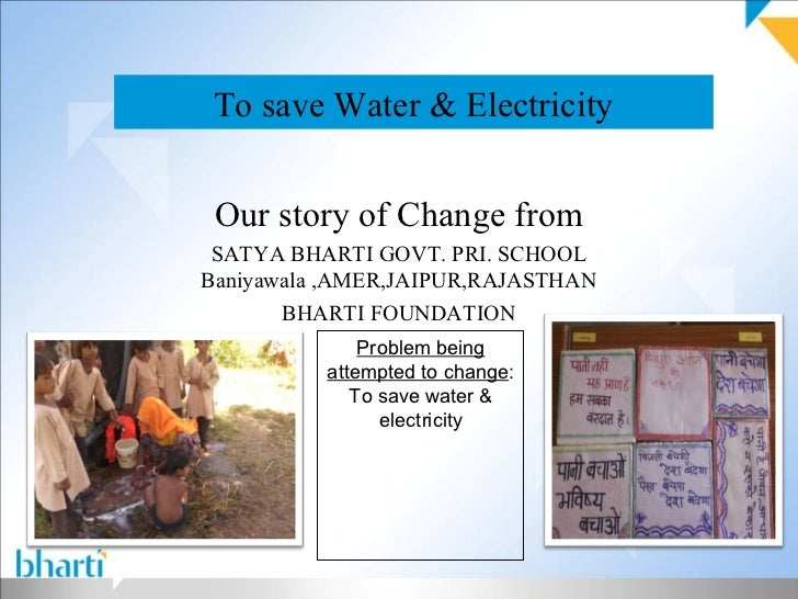 To save Water & Electricity Our story of Change from SATYA BHARTI GOVT. PRI. SCHOOLBaniyawala ,AMER,JAIPUR,RAJASTHAN      ...