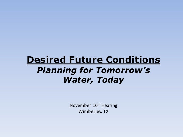 Desired Future Conditions Planning for Tomorrow's      Water, Today        November 16th Hearing           Wimberley, TX