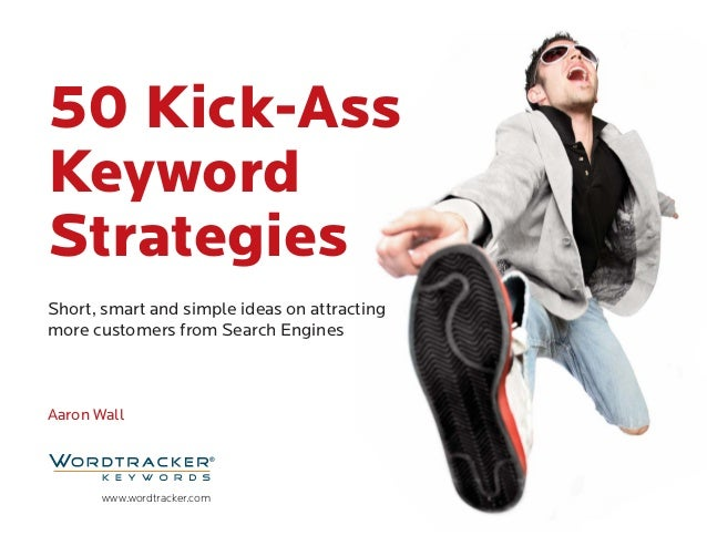 Short, smart and simple ideas on attracting more customers from Search Engines Aaron Wall 50 Kick-Ass Keyword Strategies w...